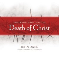 Death of Death in the Death of Christ - John Owen - audiobook