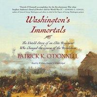 Washington's Immortals - Patrick K. O'Donnell - audiobook