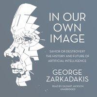 In Our Own Image - George Zarkadakis - audiobook