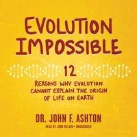 Evolution Impossible - Dr. John F. Ashton - audiobook