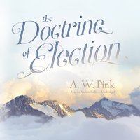 Doctrine of Election - A. W. Pink - audiobook