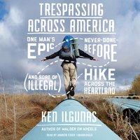 Trespassing across America - Ken Ilgunas - audiobook