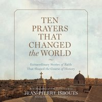 Ten Prayers That Changed the World - Jean-Pierre Isbouts - audiobook