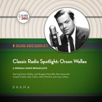 Classic Radio Spotlights: Orson Welles - Hollywood 360 - audiobook