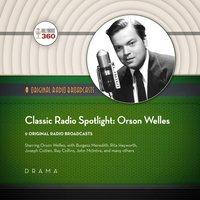 Classic Radio Spotlights: Orson Welles - Hollywood 360 - audiobook