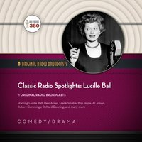 Classic Radio Spotlights: Lucille Ball - Hollywood 360 - audiobook