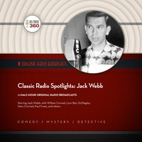 Classic Radio Spotlights: Jack Webb - Hollywood 360 - audiobook