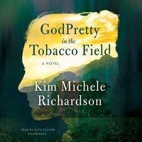 GodPretty in the Tobacco Field - Kim Michele Richardson - audiobook