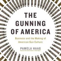 Gunning of America - Pamela Haag - audiobook