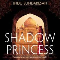 Shadow Princess - Indu Sundaresan - audiobook