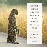 Are We Smart Enough to Know How Smart Animals Are? - Frans de Waal - audiobook