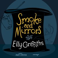 Smoke and Mirrors - Elly Griffiths - audiobook