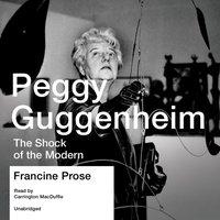 Peggy Guggenheim - Francine Prose - audiobook