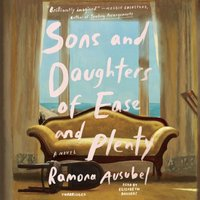 Sons and Daughters of Ease and Plenty - Ramona Ausubel - audiobook
