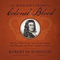 Audacious Crimes of Colonel Blood - Robert Hutchinson - audiobook