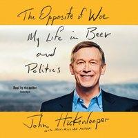 Opposite of Woe - John Hickenlooper - audiobook