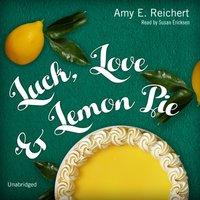 Luck, Love & Lemon Pie - Amy E. Reichert - audiobook