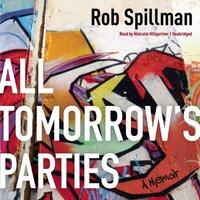 All Tomorrow's Parties - Rob Spillman - audiobook