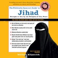 Politically Incorrect Guide to Jihad - William Kilpatrick - audiobook