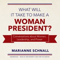What Will It Take to Make a Woman President? - Marianne Schnall - audiobook