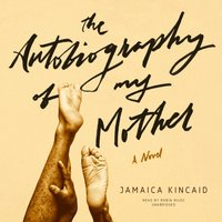Autobiography of My Mother - Jamaica Kincaid - audiobook