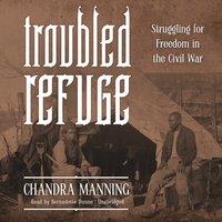 Troubled Refuge - Chandra Manning - audiobook