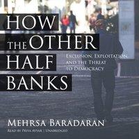 How the Other Half Banks - Mehrsa Baradaran - audiobook