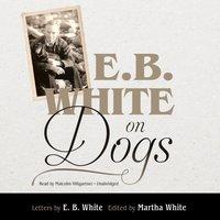 E. B. White on Dogs - E. B. White - audiobook