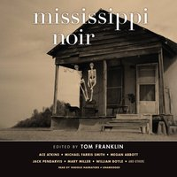Mississippi Noir - Tom Franklin - audiobook