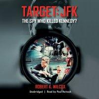 Target: JFK - Robert K. Wilcox - audiobook