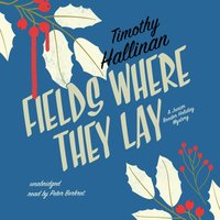 Fields Where They Lay - Timothy Hallinan - audiobook