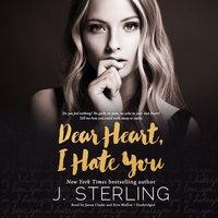 Dear Heart, I Hate You - J. Sterling - audiobook