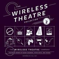 Wireless Theatre Collection, Vol. 2 - the Wireless Theatre Company - audiobook