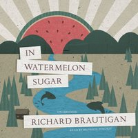 In Watermelon Sugar - Richard Brautigan - audiobook