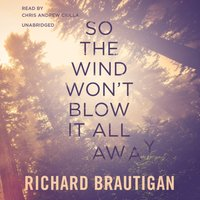 So the Wind Won't Blow It All Away - Richard Brautigan - audiobook