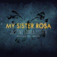My Sister Rosa - Justine Larbalestier - audiobook