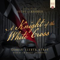 Knight of the White Cross - George Alfred Henty - audiobook