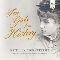Ten Girls from History - Kate Dickinson Sweetser - audiobook