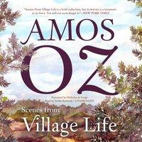 Scenes from Village Life - Amos Oz - audiobook