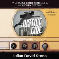 Strange Birth, Short Life, and Sudden Death of Justice Girl - Julian David Stone - audiobook