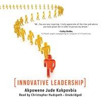 Innovative Leadership - Akpowene Jude Kakpovbia - audiobook