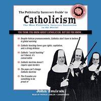 Politically Incorrect Guide to Catholicism - John Zmirak - audiobook