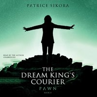 Dream King's Courier: Pawn - Patrice Sikora - audiobook