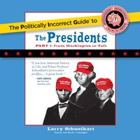 Politically Incorrect Guide to the Presidents, Part 1 - Larry Schweikart - audiobook