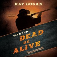 Wanted: Dead or Alive - Ray Hogan - audiobook