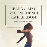 Learn to Sing with Confidence and Freedom - Barbara Ann Grant - audiobook