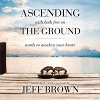 Ascending with Both Feet on the Ground - Jeff Brown - audiobook