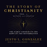 Story of Christianity, Vol. 1, Revised and Updated - Justo L. Gonzalez - audiobook