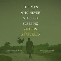 Man Who Never Stopped Sleeping - Aharon Appelfeld - audiobook