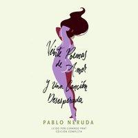 Veinte Poemas de Amor y Una Cancion Desesperada - Pablo Neruda - audiobook